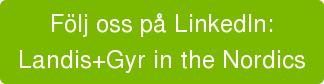 Följ oss på LinkedIn:   Landis+Gyr in the Nordics