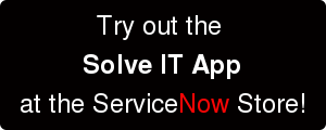 Try out the  Solve IT App   at the ServiceNow Store!