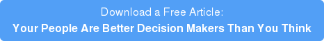 Download a Free Article: Your People Are Better Decision Makers Than You Think