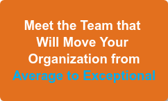 Meet the Team that  Will Move Your  Organization from Average to Exceptional