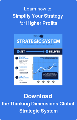 Learn how to  Simplify Your Strategy for Higher Profits     Download  the Thinking Dimensions Global  Strategic System