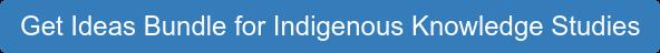 Get Ideas Bundle for Indigenous Knowledge Studies