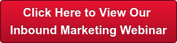 Click Here to View Our  Inbound Marketing Webinar