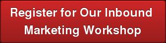 Register for Our Inbound  Marketing Workshop