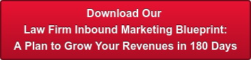 Download Our  Law Firm Inbound Marketing Blueprint: A Plan to Grow Your Revenues in 180 Days