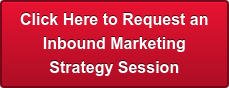Click Here to Request an Inbound Marketing Strategy Session