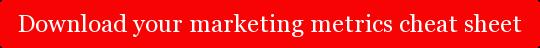 Download your marketing metrics cheat sheet