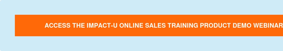 Access the IMPACT-U Online Sales Training Product Demo Webinar