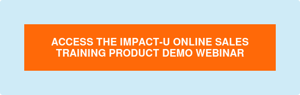 Train Your Team with the Award-Winning IMPACT-U Online Sales Training Program -> LEARN MORE
