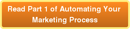 Read Part 1 of Automating Your  Marketing Process