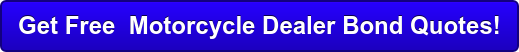 Get Free Motorcycle Dealer Bond Quotes!