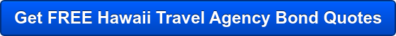 Get FREE Hawaii Travel Agency Bond Quotes