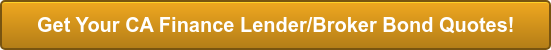 Get Your CA Finance Lender/Broker Bond Quotes!
