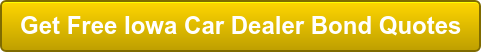 Get Free Iowa Car Dealer Bond Quotes