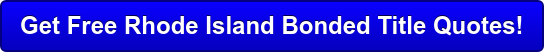 Get Free Rhode Island Bonded Title Quotes!
