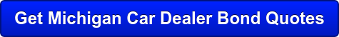 Get Michigan Car Dealer Bond Quotes