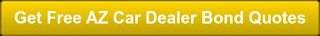 Get Free AZ Car Dealer Bond Quotes