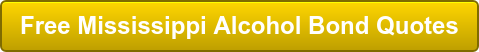 Free Mississippi Alcohol Bond Quotes