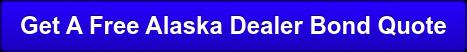 Get A Free Alaska Dealer Bond Quote