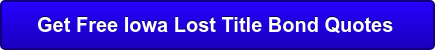 Get Free Iowa Lost Title Bond Quotes