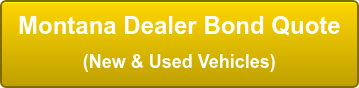 Montana Dealer Bond Quote (New & Used Vehicles)