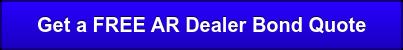 Get a FREE AR Dealer Bond Quote