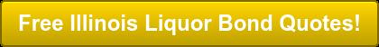 Free Illinois Liquor Bond Quotes!