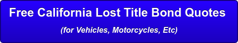 Free California Lost Title Bond Quotes  (for Vehicles)