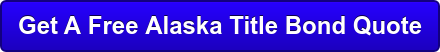 Get A Free Alaska Title Bond Quote
