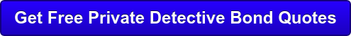 Get Free Private Detective Bond Quotes