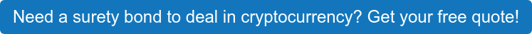 Need a surety bond to deal in cryptocurrency? Get your free quote!