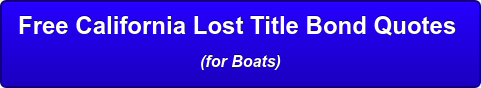Free California Lost Title Bond Quotes  (for Boats)