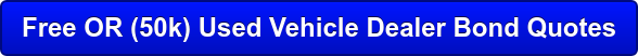 Free OR (50k) Used Vehicle Dealer Bond Quotes