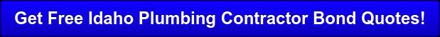 Get Free Idaho Plumbing Contractor Bond Quotes!