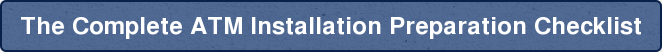 The Complete ATM Installation Preparation Checklist