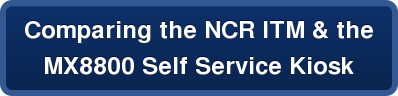 Comparing the NCR ITM & the  MX8800 Self Service Kiosk
