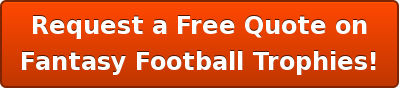 Request a Free Quote on Fantasy Football Trophies!