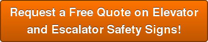 Request a Free Quote on Elevator and Escalator Safety Signs!