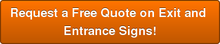 Request a Free Quote on Exit and  Entrance Signs!