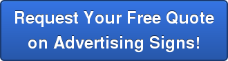 Request Your Free Quote on Advertising Signs!