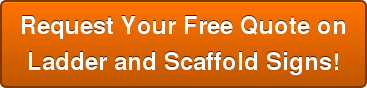 Request Your Free Quote on Ladder and Scaffold Signs!