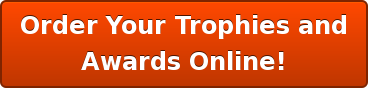 Order Your Trophies and Awards Online!