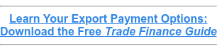 Learn Your Export Payment Options: Download the Free Trade Finance Guide