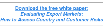 Download the free white paper: Evaluating Export Markets: How to Assess Country and Customer Risks
