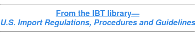 From the IBT library— U.S. Import Regulations, Procedures and Guidelines