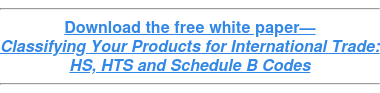 Download the free white paper— Classifying Your Products for International Trade: HS, HTS and Schedule B Codes
