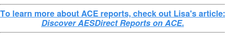 To learn more about ACE reports, check out Lisa's article: Discover AESDirect Reports on ACE.