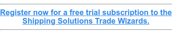 Register now for a free trial subscription to the  Shipping Solutions Trade Wizards.
