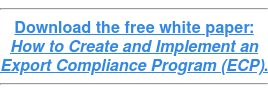 Download the free white paper: How to Create and Implement an  Export Compliance Program (ECP).