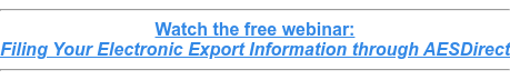 Watch the free webinar: Filing Your Electronic Export Information through AESDirect